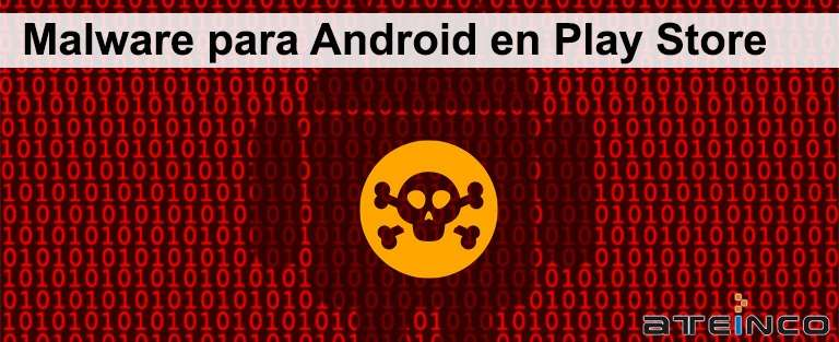 Malware para Android en Play Store - Ateinco