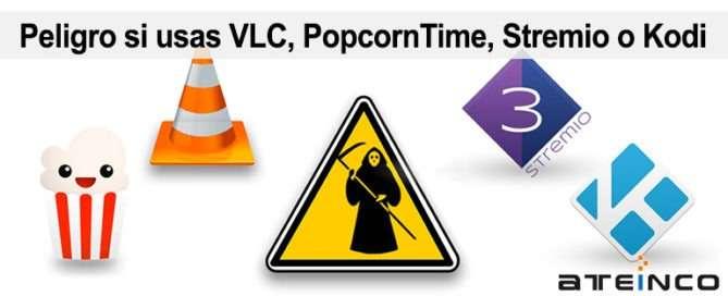 Peligro si usas VLC, PopcornTime, Stremio o Kodi - Ateinco