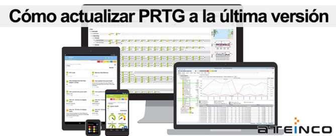 Cómo actualizar PRTG a la última versión - Ateinco Informática