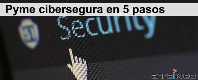 Pyme cibersegura en 5 pasos - Ateinco Informática