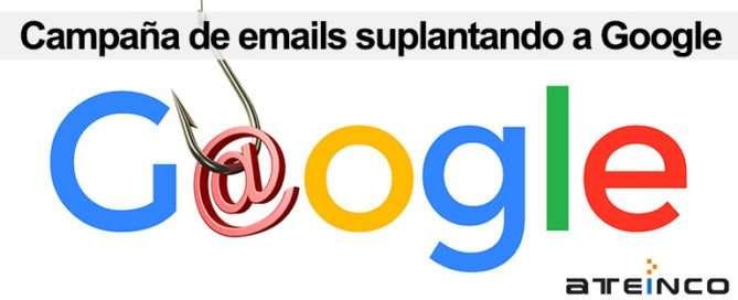 Campaña de emails suplantando a Google - Ateinco Informática