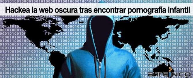 Hackean la web oscura tras encontrar pornografía infantil - Ateinco Informática