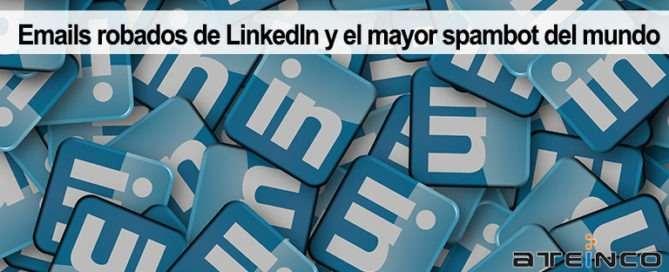 Emails robados de LinkedIn y el mayor spambot del mundo - Ateinco Informática